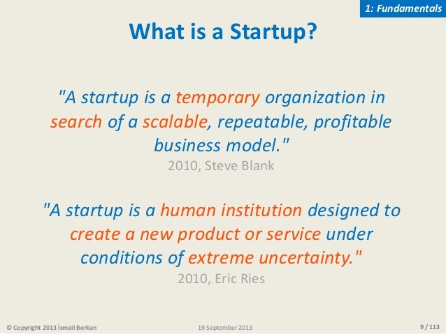 """9 / 113© Copyright 2013 İsmail Berkan What is a Startup? """"A startup is a temporary organization in search of a scalable, r..."""