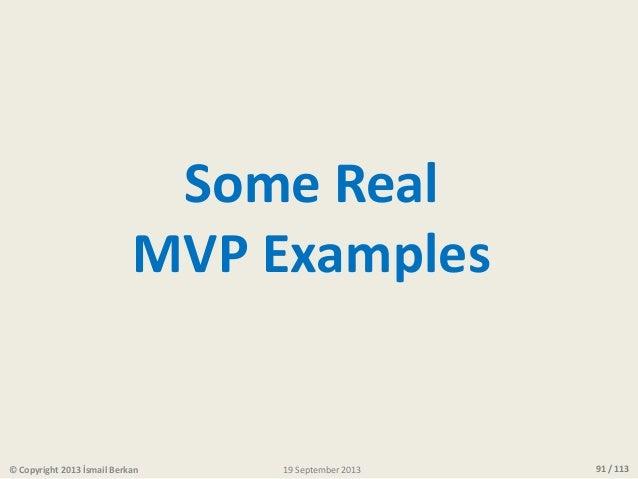 91 / 113© Copyright 2013 İsmail Berkan Some Real MVP Examples 19 September 2013