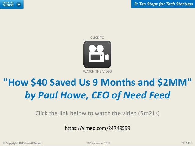 "93 / 113© Copyright 2013 İsmail Berkan 3: Ten Steps for Tech Startups 19 September 2013 ""How $40 Saved Us 9 Months and $2M..."