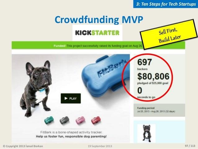 97 / 113 Crowdfunding MVP © Copyright 2013 İsmail Berkan 3: Ten Steps for Tech Startups 19 September 2013