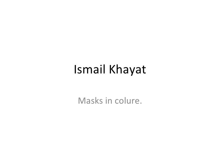 Ismail Khayat Masks in colure.