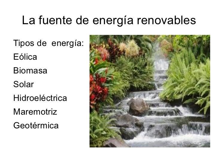 La fuente de energía renovables <ul><li>Tipos de  energía:
