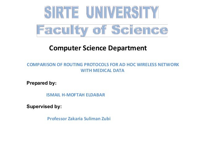 Computer Science Department COMPARISON OF ROUTING PROTOCOLS FOR AD HOC WIRELESS NETWORK WITH MEDICAL DATA Prepared by: ISM...