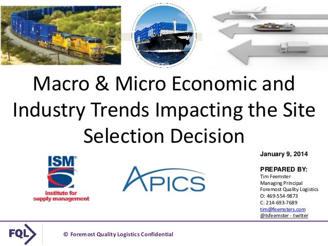 Macro & Micro Economic and Industry Trends Impacting the Site Selection Decision January 9, 2014 PREPARED BY: Tim Feemster...
