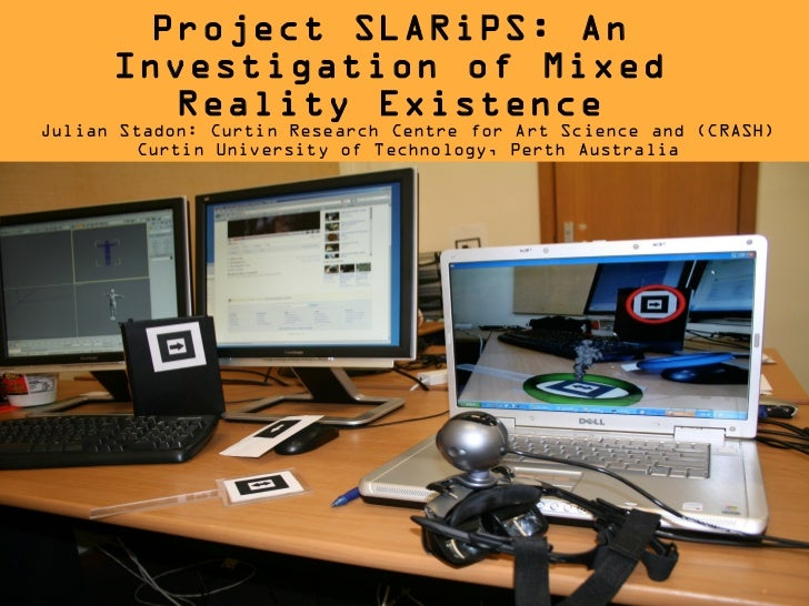 Project SLARiPS: An      Investigation of Mixed         Reality ExistenceJulian Stadon: Curtin Research Centre for Art Sci...