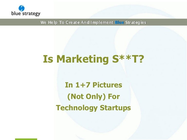 Is  M arketing S **T? In  1 +7 Pictures (Not Only) For Technology Startups