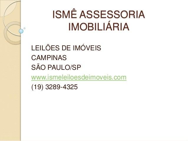 ISMÊ ASSESSORIAIMOBILIÁRIALEILÕES DE IMÓVEISCAMPINASSÃO PAULO/SPwww.ismeleiloesdeimoveis.com(19) 3289-4325
