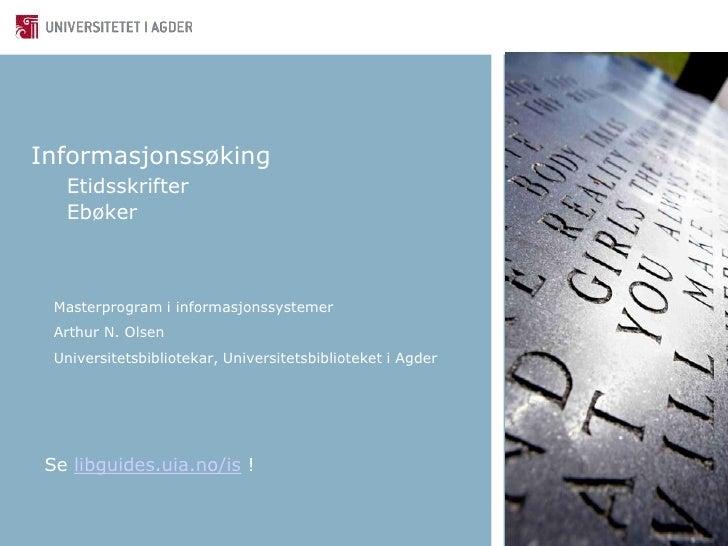 InformasjonssøkingEtidsskrifterEbøker<br />Masterprogram i informasjonssystemer<br />Arthur N. Olsen<br />Universitetsbibl...