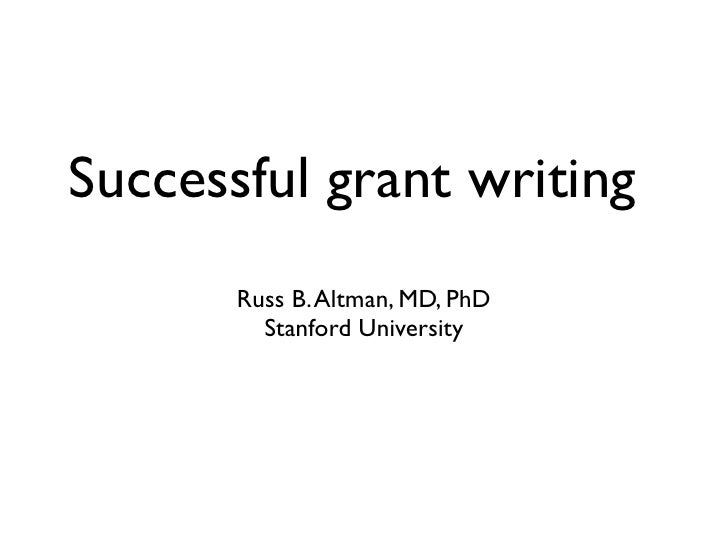 Successful grant writing       Russ B. Altman, MD, PhD         Stanford University