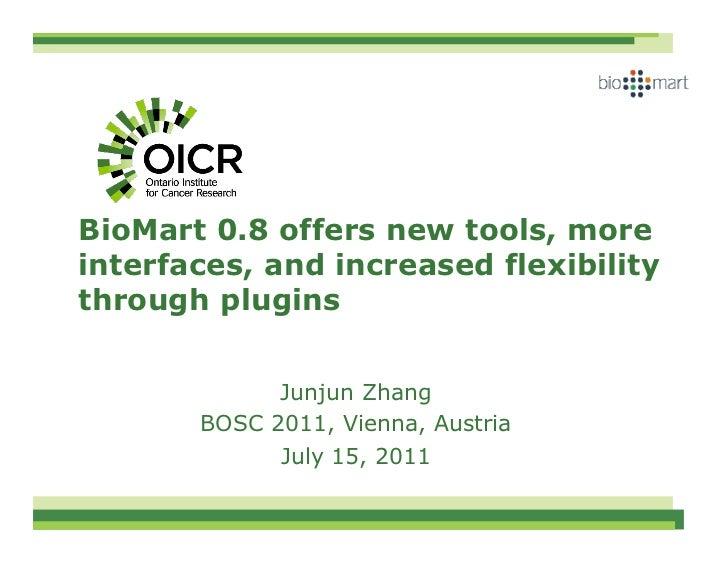 BioMart 0.8 offers new tools, moreinterfaces, and increased flexibilitythrough plugins             Junjun Zhang       BOSC...
