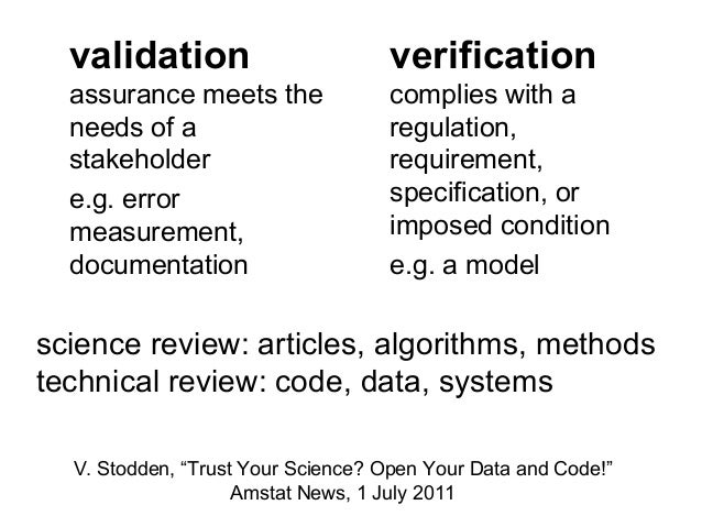 validation  verification  assurance meets the needs of a stakeholder e.g. error measurement, documentation  complies with ...