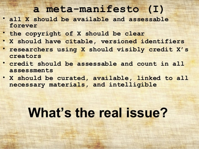 a meta-manifesto (I)  • all X should be available and assessable forever • the copyright of X should be clear • X should h...