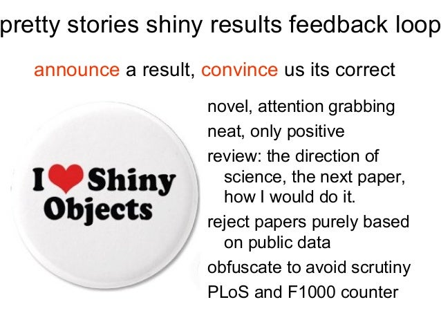 pretty stories shiny results feedback loop announce a result, convince us its correct novel, attention grabbing neat, only...