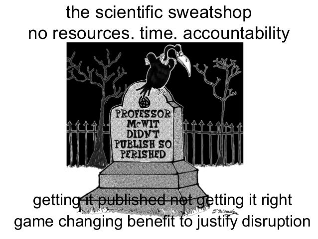 the scientific sweatshop no resources, time, accountability  getting it published not getting it right game changing benef...
