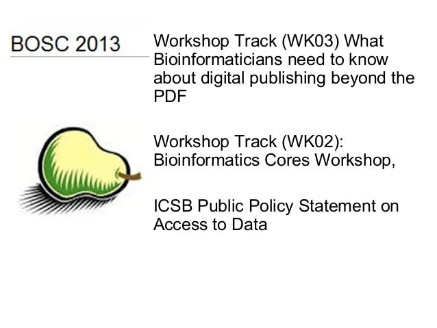 • Workshop Track (WK03) What Bioinformaticians need to know about digital publishing beyond the PDF • Workshop Track (WK02...