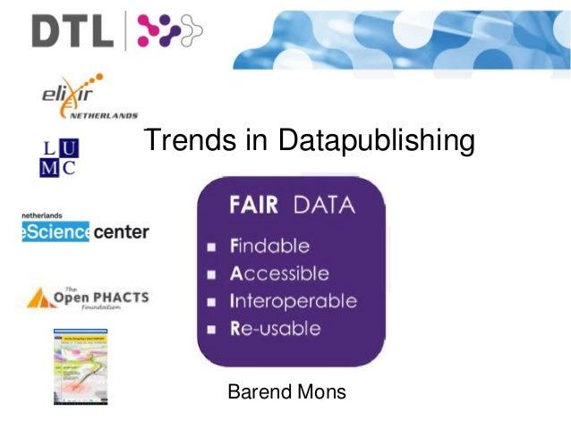 Trends in Datapublishing Barend Mons