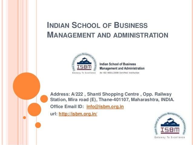 INDIAN SCHOOL OF BUSINESSMANAGEMENT AND ADMINISTRATIONAddress: A/222 , Shanti Shopping Centre , Opp. RailwayStation, Mira ...