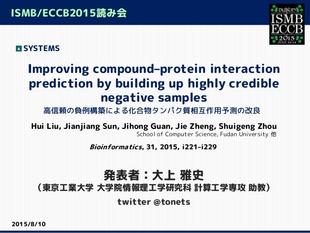 Improving compound–protein interaction prediction by building up highly credible negative samples Hui Liu, Jianjiang Sun, ...