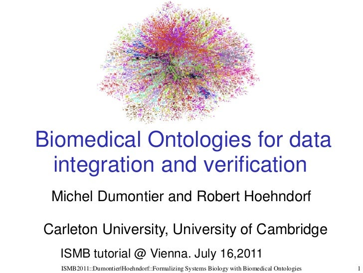 Biomedical Ontologies for data  integration and verification Michel Dumontier and Robert HoehndorfCarleton University, Uni...
