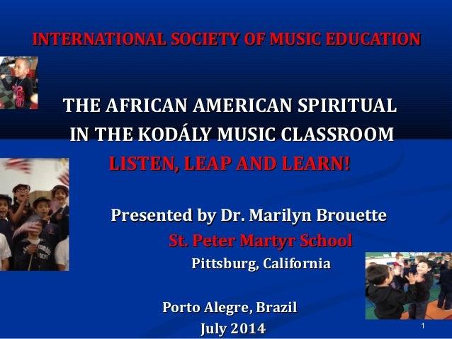 1 INTERNATIONAL SOCIETY OF MUSIC EDUCATIONINTERNATIONAL SOCIETY OF MUSIC EDUCATION THE AFRICAN AMERICAN SPIRITUALTHE AFRIC...