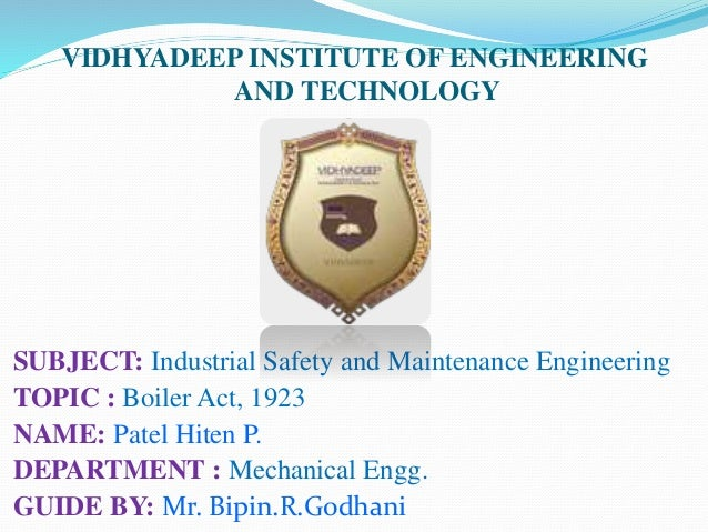 VIDHYADEEP INSTITUTE OF ENGINEERING AND TECHNOLOGY SUBJECT: Industrial Safety and Maintenance Engineering TOPIC : Boiler A...