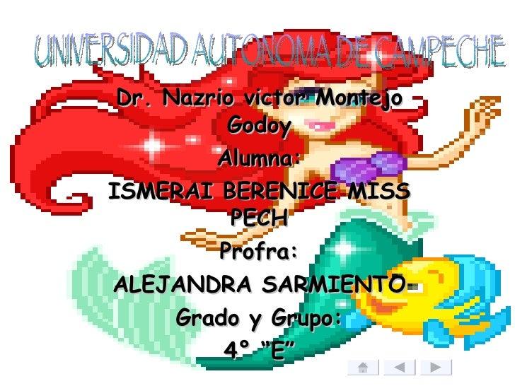 """Dr. Nazrio victor Montejo Godoy Alumna: ISMERAI BERENICE MISS PECH Profra: ALEJANDRA SARMIENTO Grado y Grupo: 4° """"E"""" UNIVE..."""