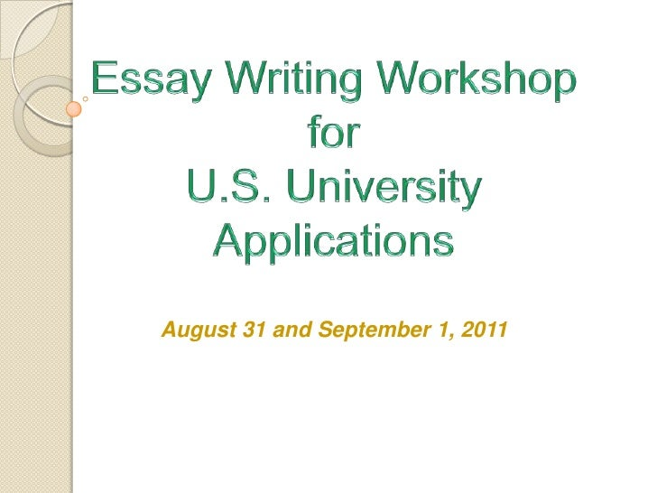 Essay Writing WorkshopforU.S. University Applications<br />August 31 and September 1, 2011<br />