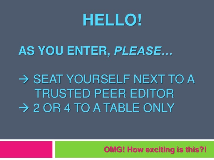 HELLO!AS YOU ENTER, PLEASE… SEAT YOURSELF NEXT TO A  TRUSTED PEER EDITOR 2 OR 4 TO A TABLE ONLY            OMG! How exci...