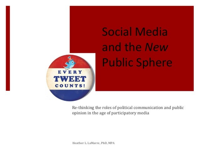 Social Media and the New Public Sphere Re-thinking the roles of political communication and public opinion in the age of p...