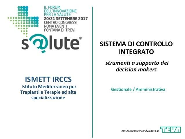 SISTEMA DI CONTROLLO INTEGRATO strumenti a supporto dei decision makers ISMETT IRCCS Istituto Mediterraneo per Trapianti e...