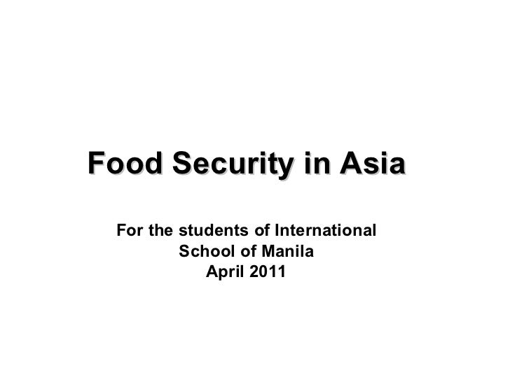 Food Security in Asia For the students of International         School of Manila            April 2011