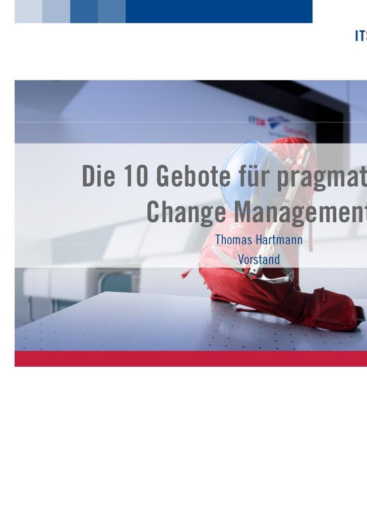 Die 10 Gebote für pragmatisches      Change Management           Thomas Hartmann               Vorstand