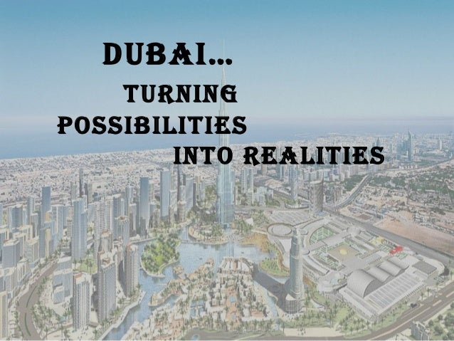 Dubai… Turning PossibiliTies inTo realiTies