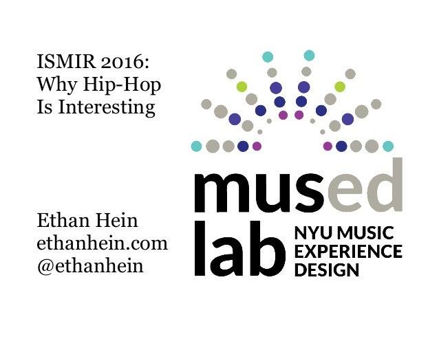 ISMIR 2016: Why Hip-Hop Is Interesting Ethan Hein ethanhein.com @ethanhein