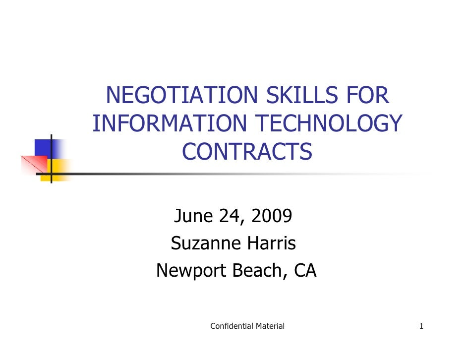 NEGOTIATION SKILLS FOR INFORMATION TECHNOLOGY       CONTRACTS        June 24, 2009      Suzanne Harris     Newport Beach, ...