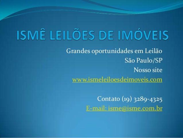 Grandes oportunidades em LeilãoSão Paulo/SPNosso sitewww.ismeleiloesdeimoveis.comContato (19) 3289-4325E-mail: isme@isme.c...