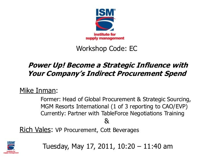 Workshop Code: EC  Power Up! Become a Strategic Influence with  Your Company's Indirect Procurement SpendMike Inman:      ...