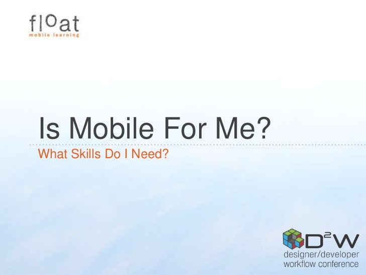 Is Mobile For Me? <br />What Skills Do I Need?<br />