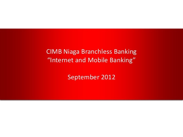 "CIMB Niaga Branchless Banking""Internet and Mobile Banking""      September 2012"