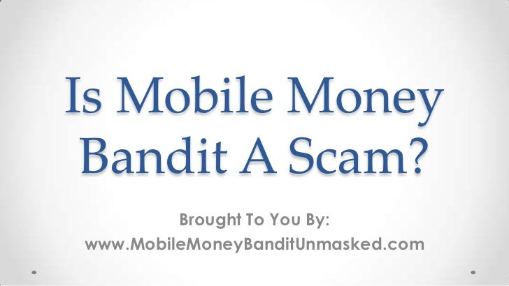 Is Mobile Money Bandit A Scam?         Brought To You By:www.MobileMoneyBanditUnmasked.com
