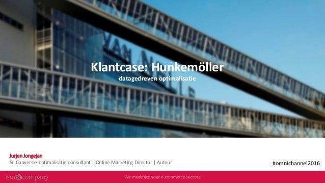 Klantcase: Hunkemöller datagedreven optimalisatie Jurjen Jongejan Sr. Conversie-optimalisatie consultant | Online Marketin...