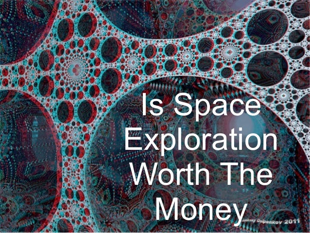space exploration worth it Why manned space exploration is important and worth the cost  the money  spent on manned space exploration is spent right here on.