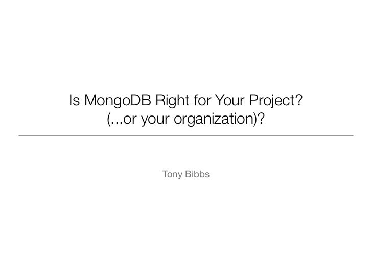Is MongoDB Right for Your Project?     (...or your organization)?             Tony Bibbs