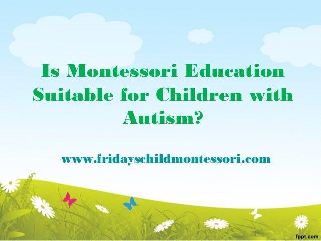 Is Montessori EducationSuitable for Children with         Autism?  www.fridayschildmontessori.com