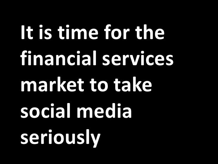 It is time for the financial services market to take social media seriously<br />