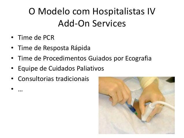 Vantagens do hospitalista • É mais fácil formar um time assistencial de alto engajamento e alta performance com médicos ho...