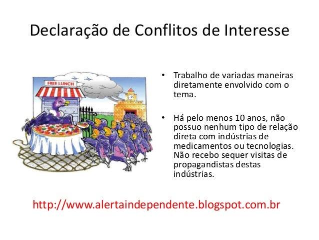 Declaração de Conflitos de Interesse • Trabalho de variadas maneiras diretamente envolvido com o tema. • Há pelo menos 10 ...