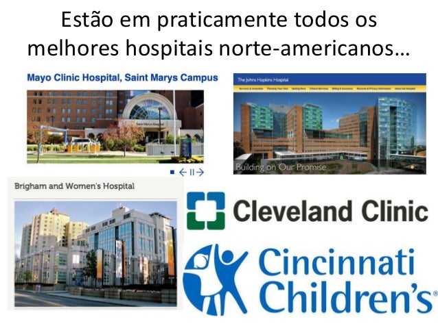 Estão em praticamente todos os melhores hospitais norte-americanos…