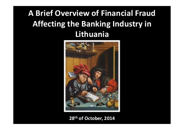 A Brief Overview of Financial Fraud  Affecting the Banking Industry in  Lithuania  28th of October, 2014