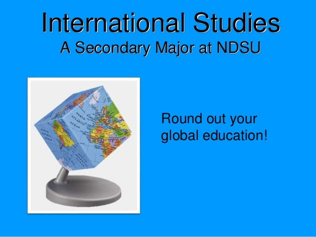 International Studies A Secondary Major at NDSU Round out your global education!